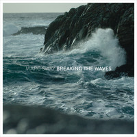 Marc Sway - Breaking the Waves