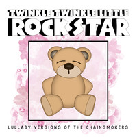 Twinkle Twinkle Little Rock Star - Lullaby Versions of The Chainsmokers