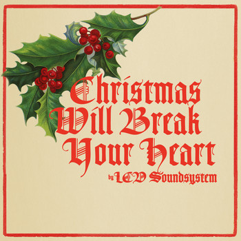 LCD Soundsystem - Christmas Will Break Your Heart