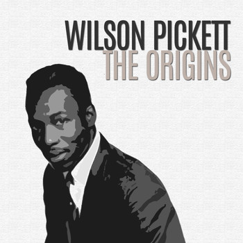 Wilson Pickett - The Origins