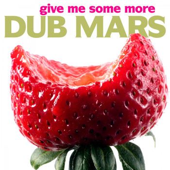 Dub Mars - Give Me Some More
