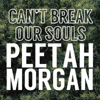 Peetah Morgan - Can't Break Our Souls