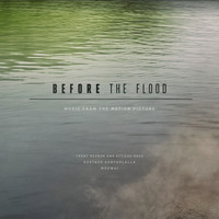 Trent Reznor and Atticus Ross, Gustavo Santaolalla & Mogwai - Before the Flood (Music from the Motion Picture)