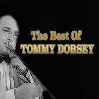 Tommy Dorsey and His Orchestra - The Best of Tommy Dorsey