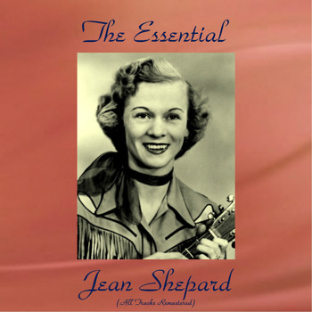 Jean Shepard - The Essential Jean Shepard (All Tracks Remastered)