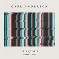 Carl Anderson - Risk of Loss (Deluxe Edition)