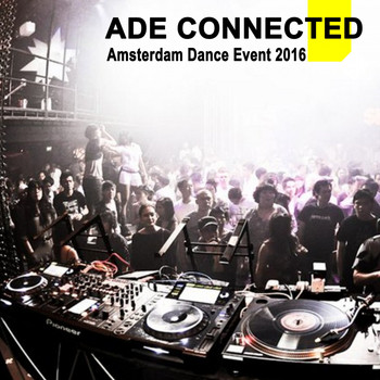 Various Artists - Ade Connected - Amsterdam Dance Event 2016