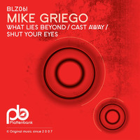 Mike Griego - What Lies Beyond / Cast Away / Shut Your Eyes