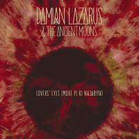Damian Lazarus & The Ancient Moons - Lovers' Eyes (Mohe Pi Ki Najariya)