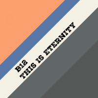B12 - This Is Eternity