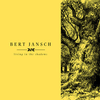 Bert Jansch - Living In The Shadows