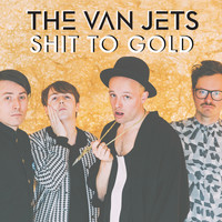 The Van Jets - Shit to Gold (Radio Edit [Explicit])