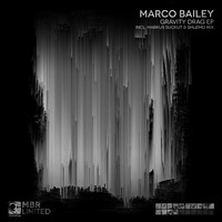 Marco Bailey - Gravity Drag EP