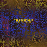 Tod Dockstader - Tod Dockstader: From the Archives