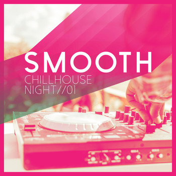 Various Artists - Smooth Chillhouse Night, Vol. 1