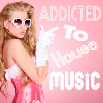 Various Artists - Addicted to House Music
