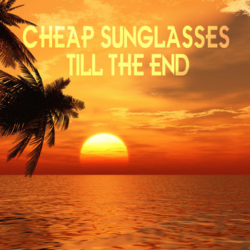 Cheap Sunglasses - Till the End