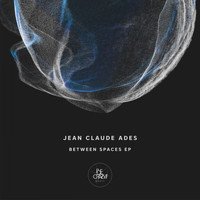 Jean Claude Ades - Between Spaces EP