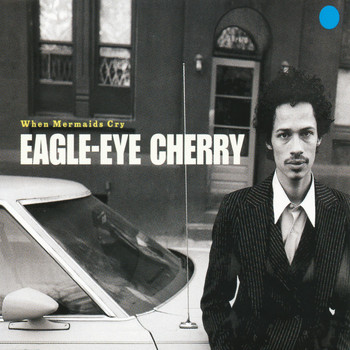 Eagle-Eye Cherry - When Mermaids Cry