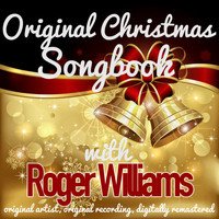 Roger Williams - Original Christmas Songbook (Original Artist, Original Recordings, Digitally Remastered)