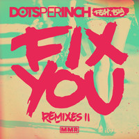Dots Per Inch - Fix You (Remixes II)