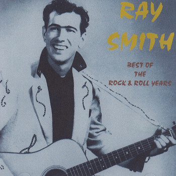 Ray Smith - The Best Of The Rock'n'Roll Years