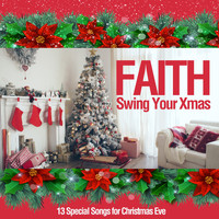 Faith - Swing Your Xmas (13 Special Songs for Christmas Eve)
