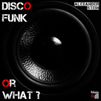 Alexander Stein - Disco Funk Or What