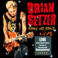 Brian Setzer - Stray Cat Strut: Live at Capitol Theatre, Passaic, NJ 19th April 1986 (Remastered)