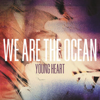 We Are The Ocean - Young Heart
