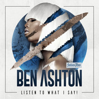 Ben Ashton - Listen to What I Say!