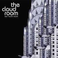 The Cloud Room - Hey Now Now