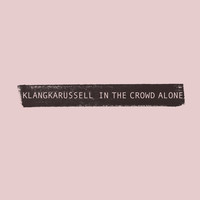Klangkarussell - In The Crowd Alone
