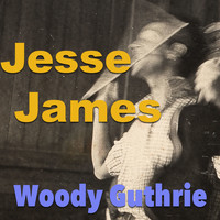 Woody Guthrie - Jesse James