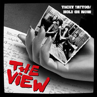 The View - Tacky Tattoo/Hold on Now