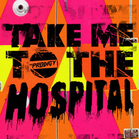 The Prodigy - Take Me to the Hospital
