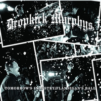 Dropkick Murphys - Tomorrow's Industry/Flannigan's Ball
