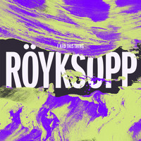 Röyksopp - I Had This Thing (Remixes Pt.2)