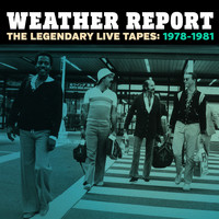 Weather Report - The Legendary Live Tapes 1978-1981