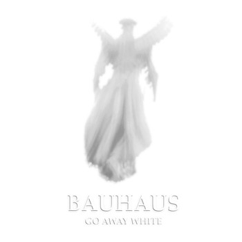Bauhaus - Go Away White
