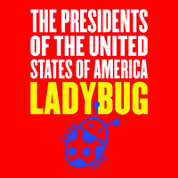 The Presidents of the United States of America - Ladybug