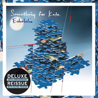 Something For Kate - Echolalia (Deluxe Edition)