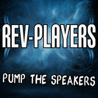 Rev-Players - Pump the Speakers