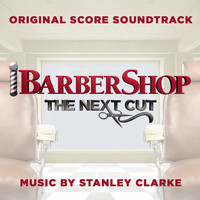 Stanley Clarke - Barbershop: The Next Cut (Original Score Soundtrack) (Explicit)