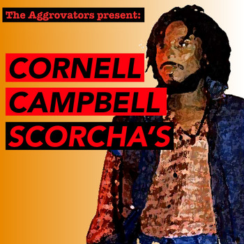 Cornell Campbell - The Aggrovators Present: Cornell Campbell Scorcha's