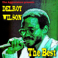 Delroy Wilson - The Aggrovators Present: Delroy Wilson: The Best
