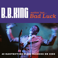 B.B. King - Nothin' But... Bad Luck