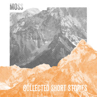 Moss - Collected Short Stories