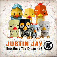 Justin Jay - How Goes The Dynamite?