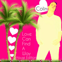 Colin - Love Can Find a Way (House Edition)